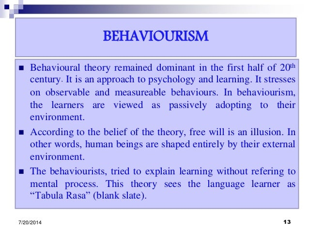 BEHAVIOURISM  Behavioural theory remained dominant in the first half of 20th century. It is an approach to psychology and...