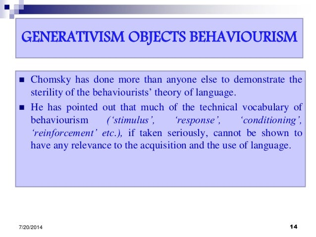 GENERATIVISM OBJECTS BEHAVIOURISM  Chomsky has done more than anyone else to demonstrate the sterility of the behaviouris...