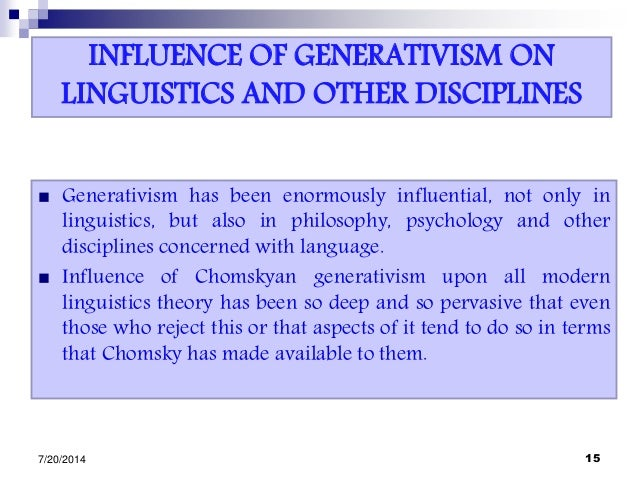INFLUENCE OF GENERATIVISM ON LINGUISTICS AND OTHER DISCIPLINES  Generativism has been enormously influential, not only in...