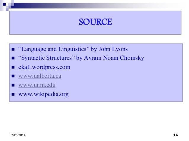"SOURCE  ""Language and Linguistics"" by John Lyons  ""Syntactic Structures"" by Avram Noam Chomsky  eka1.wordpress.com  ww..."