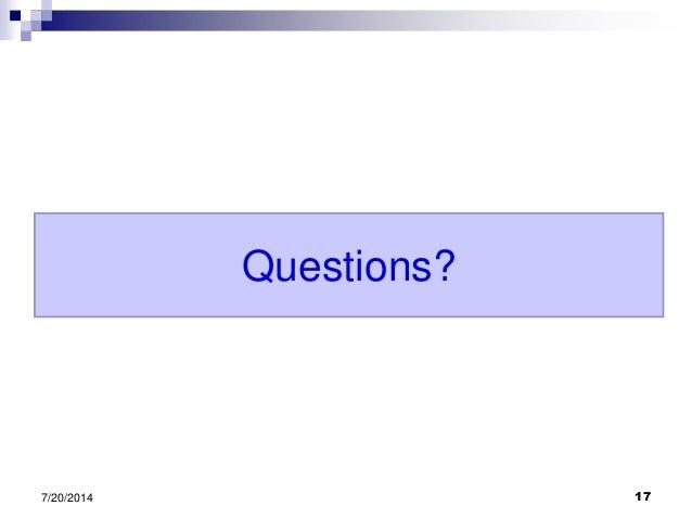 Questions? 7/20/2014 17
