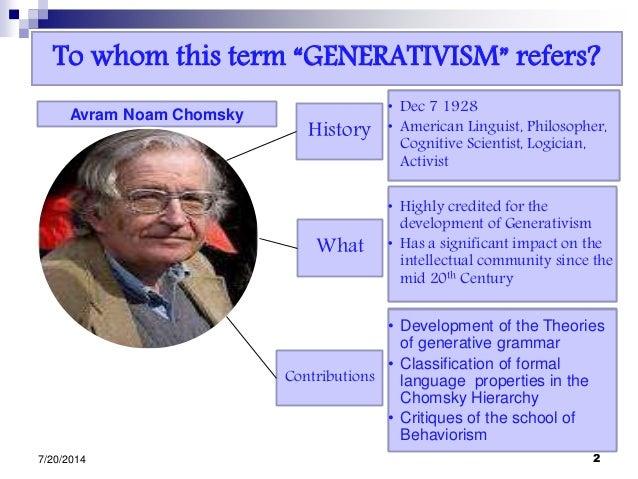 """To whom this term """"GENERATIVISM"""" refers? 7/20/2014 2 Avram Noam Chomsky • Dec 7 1928 • American Linguist, Philosopher, Cog..."""