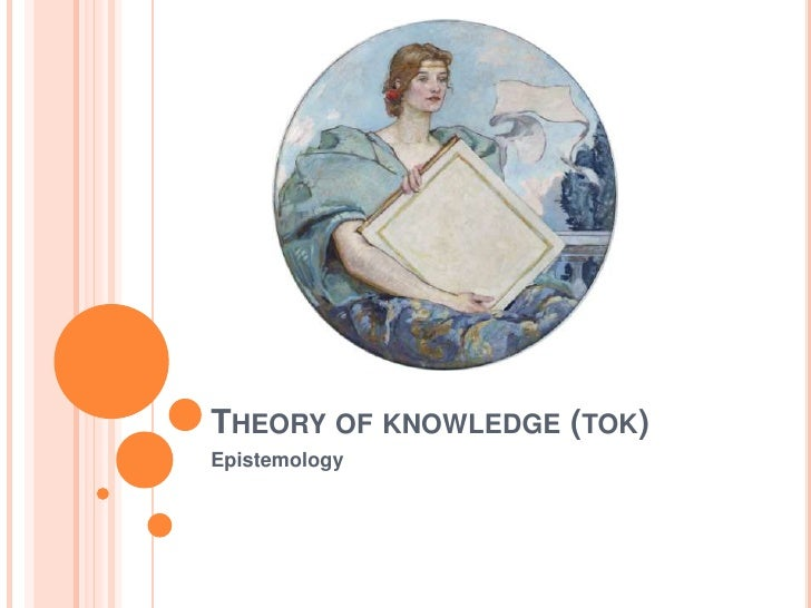 Theory of knowledge (tok)<br />Epistemology<br />