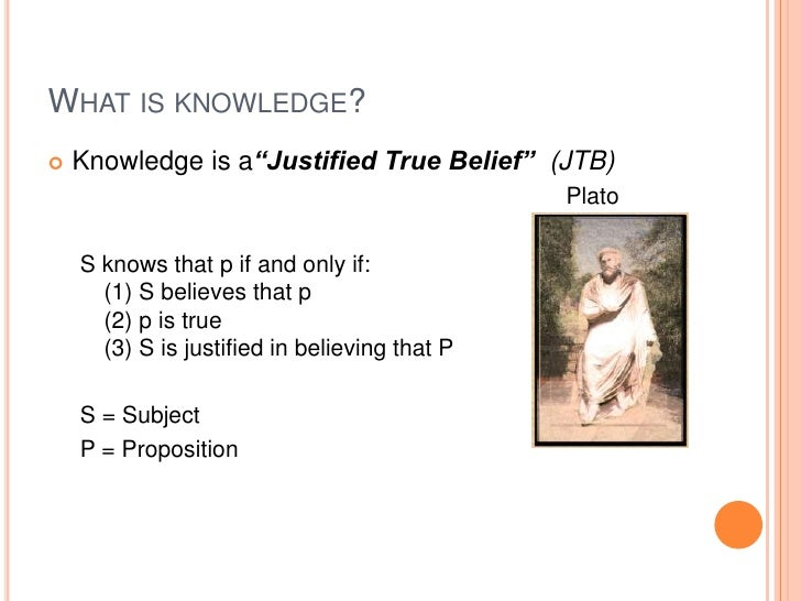"is justified true belief knowledge essay Outline of gettier's ""is justified true belief argument that pretty much disproves ayer's justified true belief as an infallible model for knowledge."