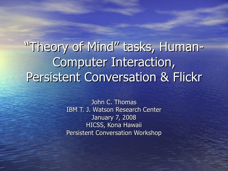 """ Theory of Mind"" tasks, Human-Computer Interaction, Persistent Conversation & Flickr John C. Thomas IBM T. J. Watson Rese..."