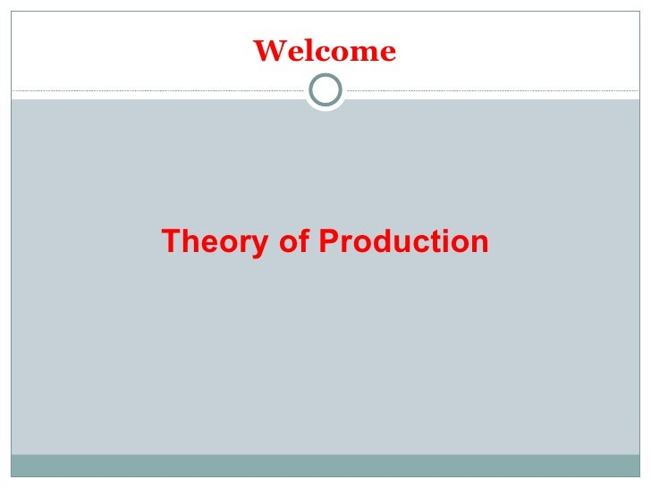 Welcome Theory of Production