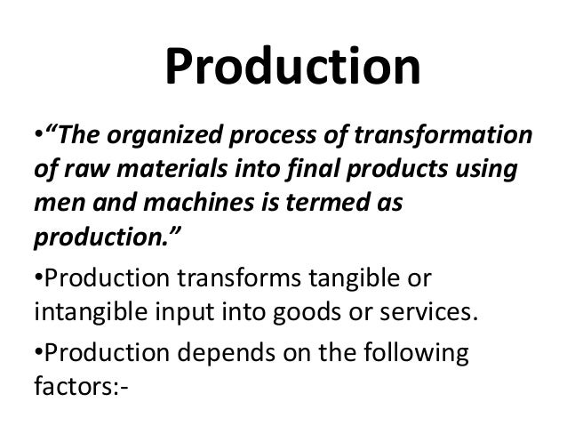 """Production •""""The organized process of transformation of raw materials into final products using men and machines is termed..."""