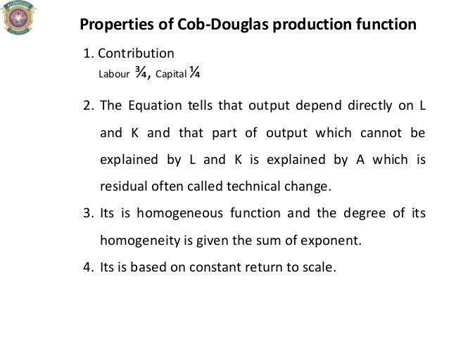 Properties of Cob-Douglas production function 1. Contribution Labour ¾, Capital ¼ 2. The Equation tells that output depend...