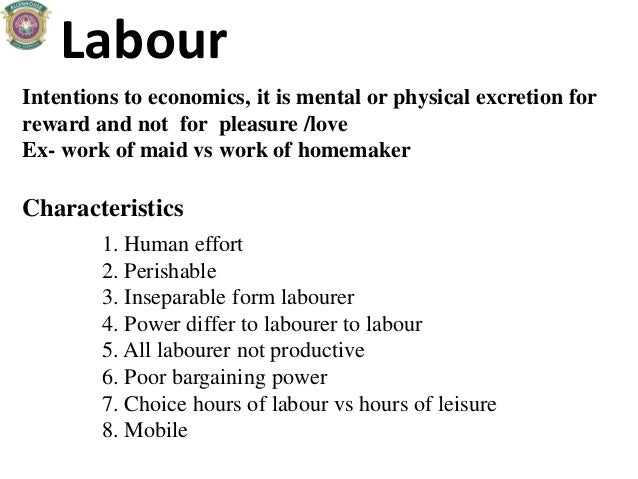 Labour Intentions to economics, it is mental or physical excretion for reward and not for pleasure /love Ex- work of maid ...