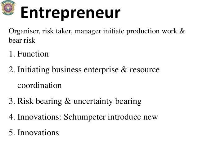 Entrepreneur Organiser, risk taker, manager initiate production work & bear risk 1. Function 2. Initiating business enterp...