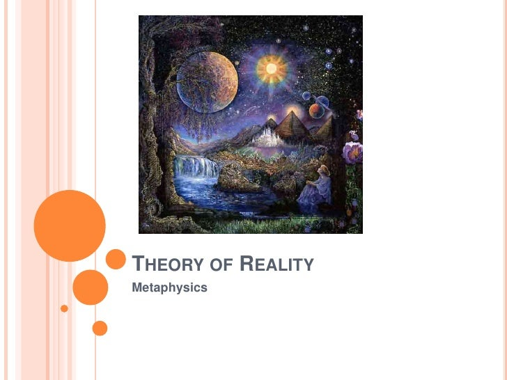 Theory of Reality<br />Metaphysics<br />