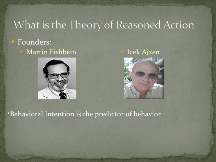 the theory by fishbein and ajzen Introduction the theory of reasoned action tries to elaborate and predict the behavioural intentions it was developed by martin fishbein and icek ajzan t.