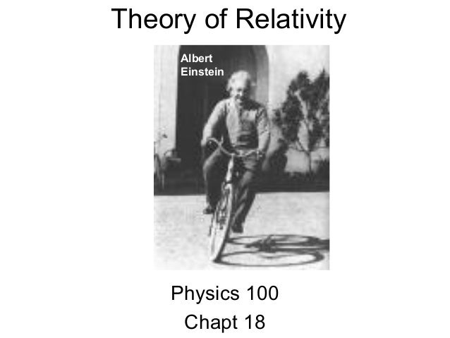 Theory of Relativity     Albert     Einstein     Physics 100      Chapt 18