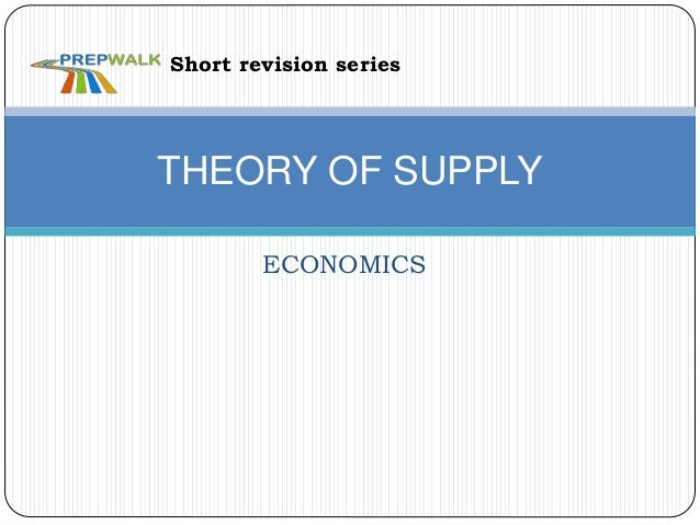 ECONOMICS THEORY OF SUPPLY Short revision series