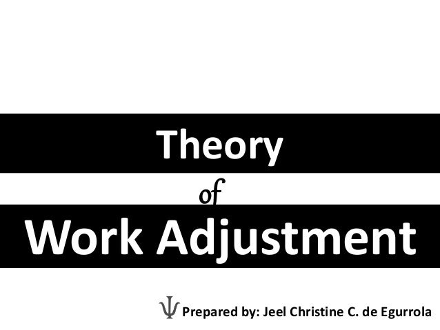 work adjustment theory Work adjustment theory has already made and can continue to make an important contribution to vocational psychology previous article in issue next article in issue.