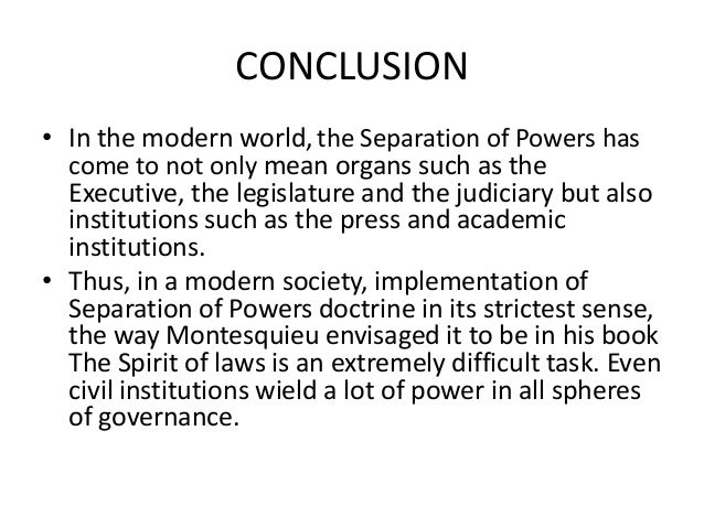 the principle of separation of powers After hearing the recent comments by our president and the subsequent come back by the courts, i have been pondering why the separation of power is so important most people believe that the reason.