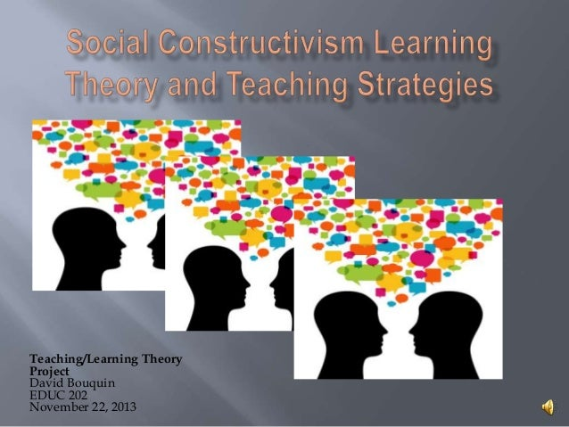 Teaching/Learning Theory Project David Bouquin EDUC 202 November 22, 2013