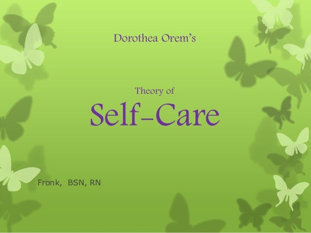 Dorothea Orem's Theory of Self-Care Fronk, BSN, RN