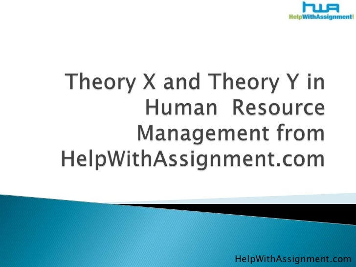 Theory X and Theory Y in Human  Resource Management from HelpWithAssignment.com<br />HelpWithAssignment.com<br />