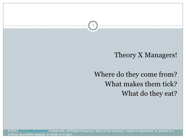 <ul><li>Theory X Managers! </li></ul><ul><li>Where do they come from? </li></ul><ul><li>What makes them tick? </li></ul><u...