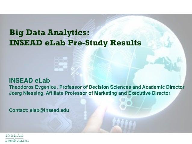 © INSEAD eLab 2014 INSEAD eLab Theodoros Evgeniou, Professor of Decision Sciences and Academic Director Joerg Niessing, Af...
