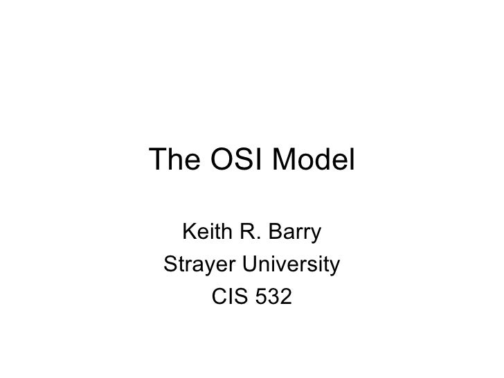 The OSI Model Keith R. Barry Strayer University CIS 532