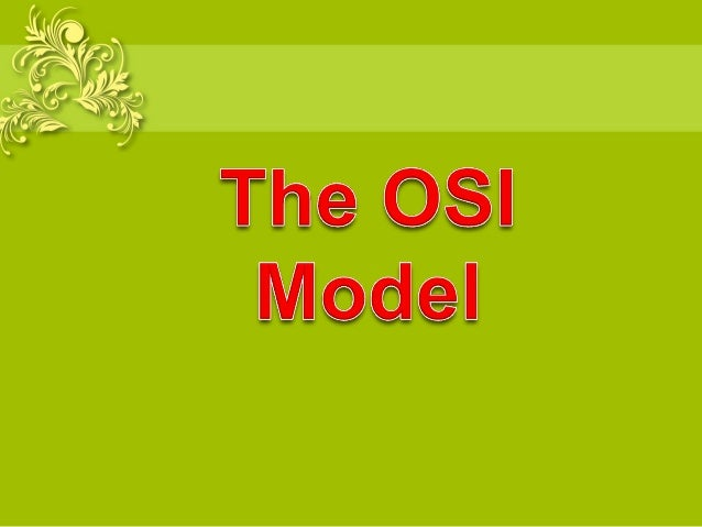 What is an OSI? • OSI stands for Open System Interconnection • This was developed by the ISO (International Organization f...
