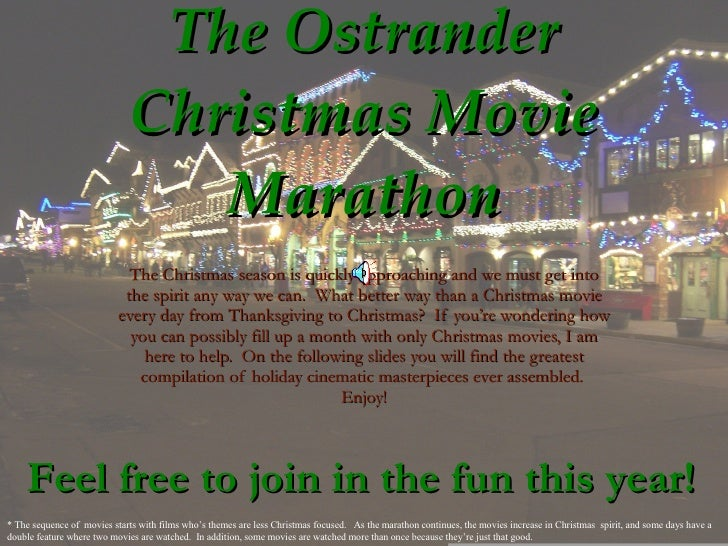 The Ostrander Christmas Movie Marathon The Christmas season is quickly approaching and we must get into the spirit any way...