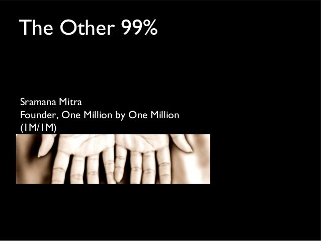 The Other 99% Sramana Mitra Founder, One Million by One Million (1M/1M)
