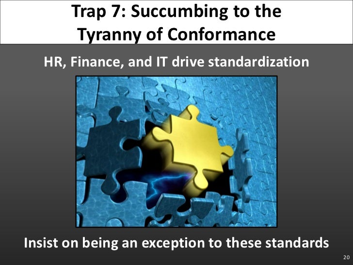 HR, Finance, and IT drive standardization<br />Insist on being an exception to these standards<br />20<br />Trap 7: Succum...