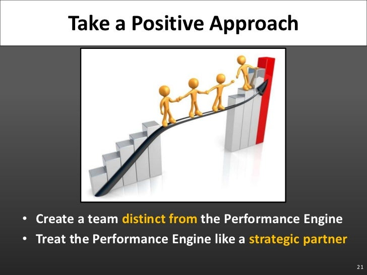 Create a team distinct from the Performance Engine<br />Treat the Performance Engine like a strategic partner<br />21<br /...