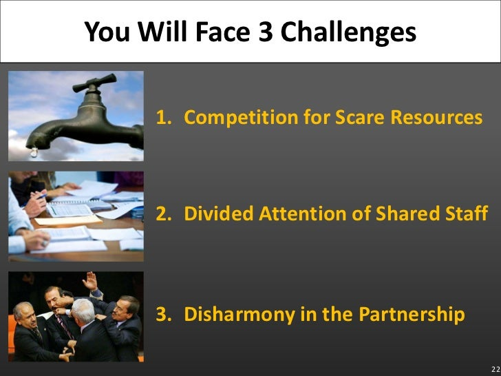 22<br />You Will Face 3 Challenges<br />Competition for Scare Resources<br />Divided Attention of Shared Staff<br />Dishar...