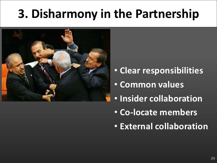 25<br />3. Disharmony in the Partnership<br />Clear responsibilities<br />Common values<br />Insider collaboration<br />Co...