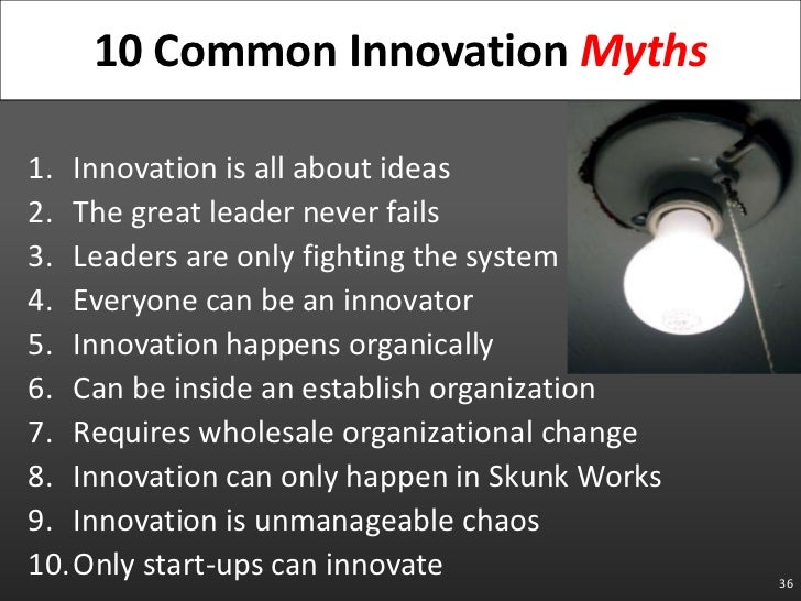 Innovation is all about ideas<br />The great leader never fails<br />Leaders are only fighting the system<br />Everyone ca...