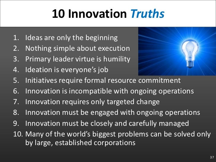 Ideas are only the beginning<br />Nothing simple about execution<br />Primary leader virtue is humility<br />Ideation is e...