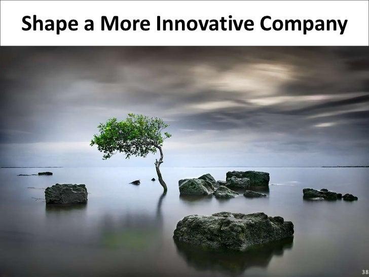 38<br />Shape a More Innovative Company<br />