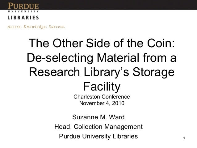 The Other Side of the Coin: De-selecting Material from a Research Library's Storage Facility Charleston Conference Novembe...