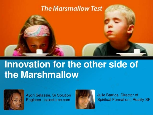 Innovation for the other side of the Marshmallow Julie Barrios, Director of Spiritual Formation | Reality SF Ayori Selassi...