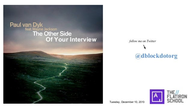 Of Your Interview  follow me on Twitter  @dblockdotorg  Tuesday, December 10, 2013