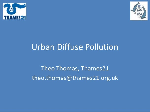 Urban Diffuse Pollution Theo Thomas, Thames21 theo.thomas@thames21.org.uk