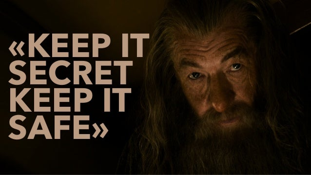 «KEEP IT SECRET KEEP IT SAFE»