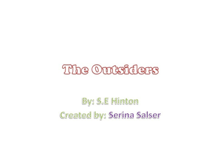 The Outsiders<br />By: S.E Hinton<br />Created by: SerinaSalser<br />