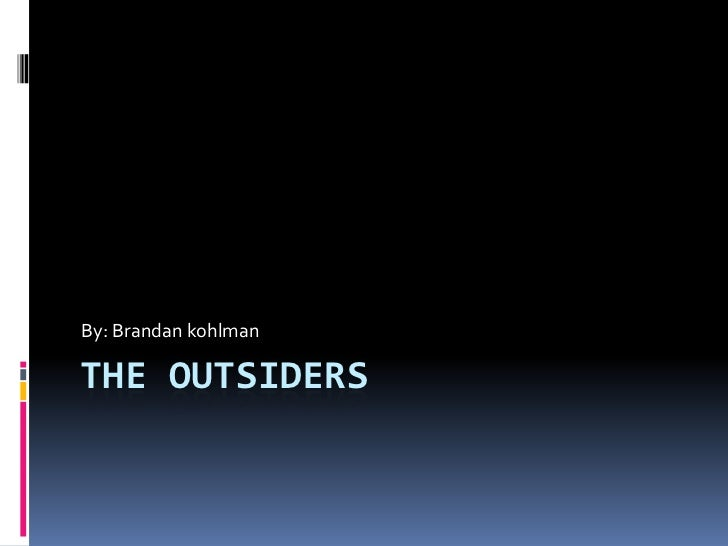 The outsiders<br />By: Brandan kohlman<br />