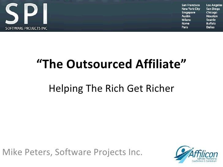 """"""" The Outsourced Affiliate"""" Helping The Rich Get Richer Mike Peters, Software Projects Inc."""