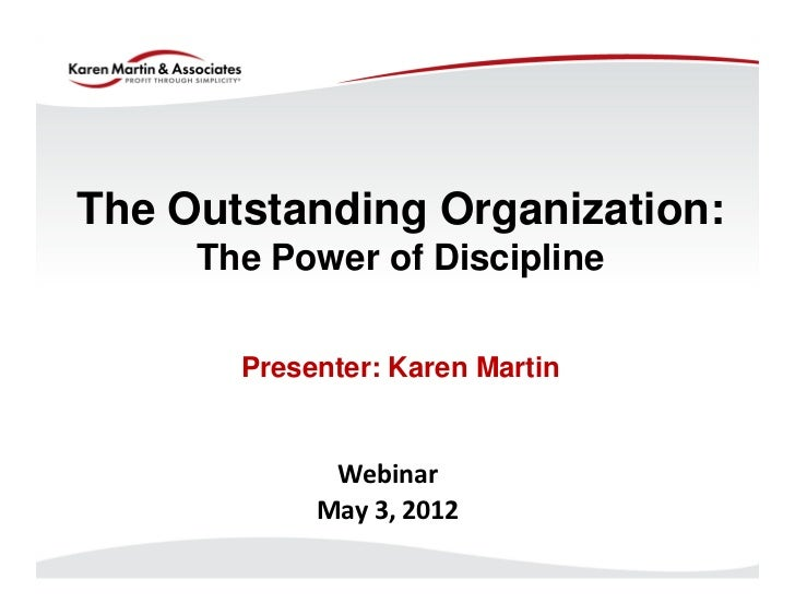 The Outstanding Organization:     The Power of Discipline       Presenter: Karen Martin             Webinar            May...