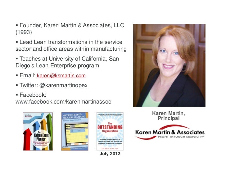  Founder, Karen Martin & Associates, LLC(1993) Lead Lean transformations in the servicesector and office areas within ma...