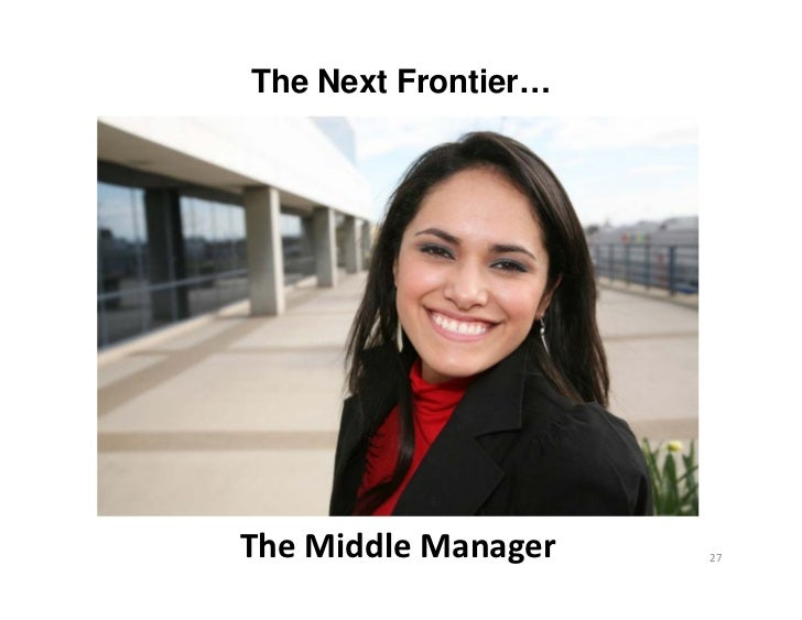 The Next Frontier…TheMiddleManager   27
