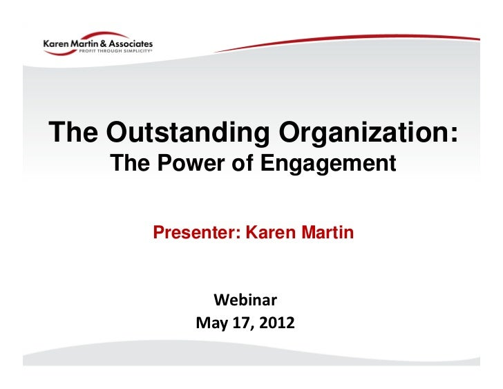 The Outstanding Organization:    The Power of Engagement       Presenter: Karen Martin            Webinar           May 17...