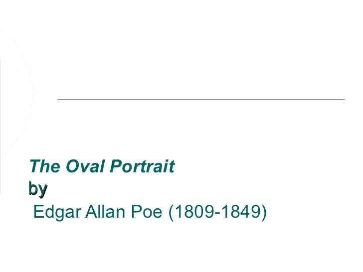 "the oval portrait essay questions Feminism in ""the oval portrait i will use some of the questions provided by the purdue owl site, as well as the essay ""the madwoman in the attic"" by sandra."