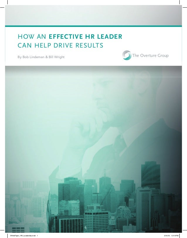 HOW AN EFFECTIVE HR LEADER CAN HELP DRIVE RESULTS By Bob Lindeman & Bill Wright WhitePaper_HR_Leadership.indd 1 2/10/15 12...